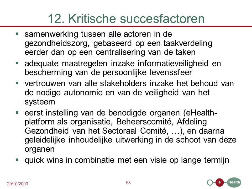 58 29/10/2009 12. Kritische succesfactoren  samenwerking tussen alle actoren in de gezondheidszorg, gebaseerd op een taakverdeling eerder dan op een
