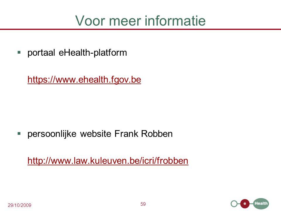 59 29/10/2009 Voor meer informatie  portaal eHealth-platform https://www.ehealth.fgov.be  persoonlijke website Frank Robben http://www.law.kuleuven.be/icri/frobben