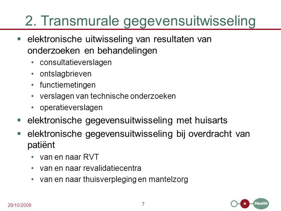 7 29/10/2009 2. Transmurale gegevensuitwisseling  elektronische uitwisseling van resultaten van onderzoeken en behandelingen consultatieverslagen ont