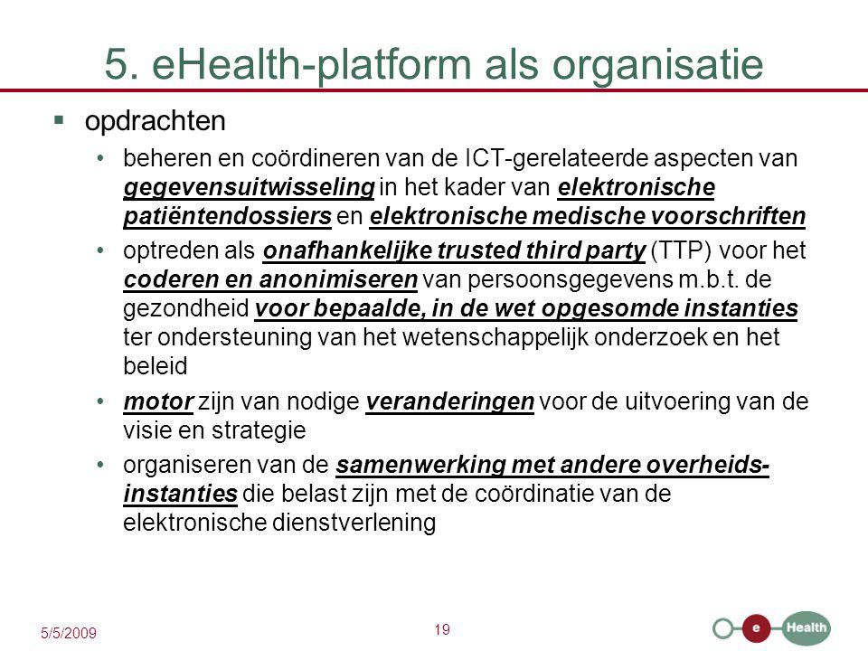 19 5/5/2009 5. eHealth-platform als organisatie  opdrachten beheren en coördineren van de ICT-gerelateerde aspecten van gegevensuitwisseling in het k
