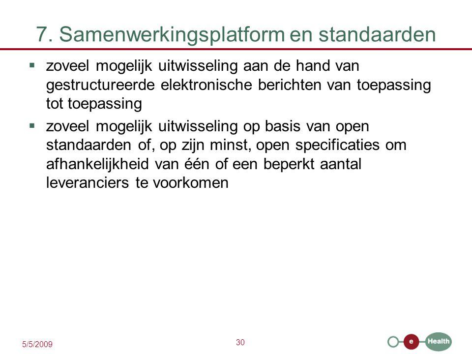 30 5/5/2009 7. Samenwerkingsplatform en standaarden  zoveel mogelijk uitwisseling aan de hand van gestructureerde elektronische berichten van toepass