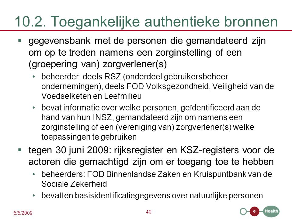 40 5/5/2009 10.2. Toegankelijke authentieke bronnen  gegevensbank met de personen die gemandateerd zijn om op te treden namens een zorginstelling of