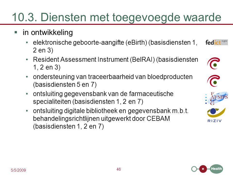 46 5/5/2009 10.3. Diensten met toegevoegde waarde  in ontwikkeling elektronische geboorte-aangifte (eBirth) (basisdiensten 1, 2 en 3) Resident Assess