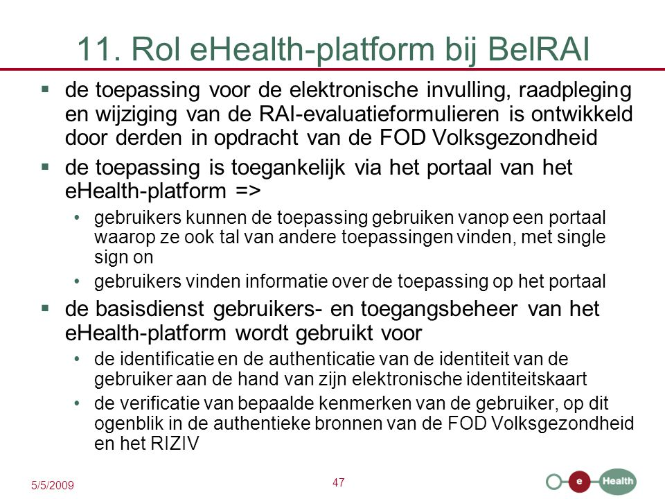 47 5/5/2009 11. Rol eHealth-platform bij BelRAI  de toepassing voor de elektronische invulling, raadpleging en wijziging van de RAI-evaluatieformulie