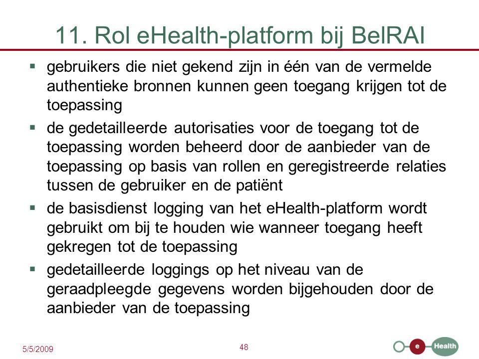 48 5/5/2009 11. Rol eHealth-platform bij BelRAI  gebruikers die niet gekend zijn in één van de vermelde authentieke bronnen kunnen geen toegang krijg
