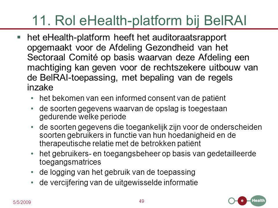 49 5/5/2009 11. Rol eHealth-platform bij BelRAI  het eHealth-platform heeft het auditoraatsrapport opgemaakt voor de Afdeling Gezondheid van het Sect
