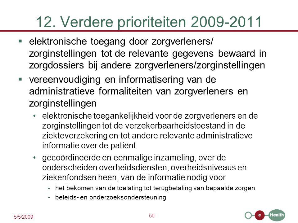50 5/5/2009 12. Verdere prioriteiten 2009-2011  elektronische toegang door zorgverleners/ zorginstellingen tot de relevante gegevens bewaard in zorgd