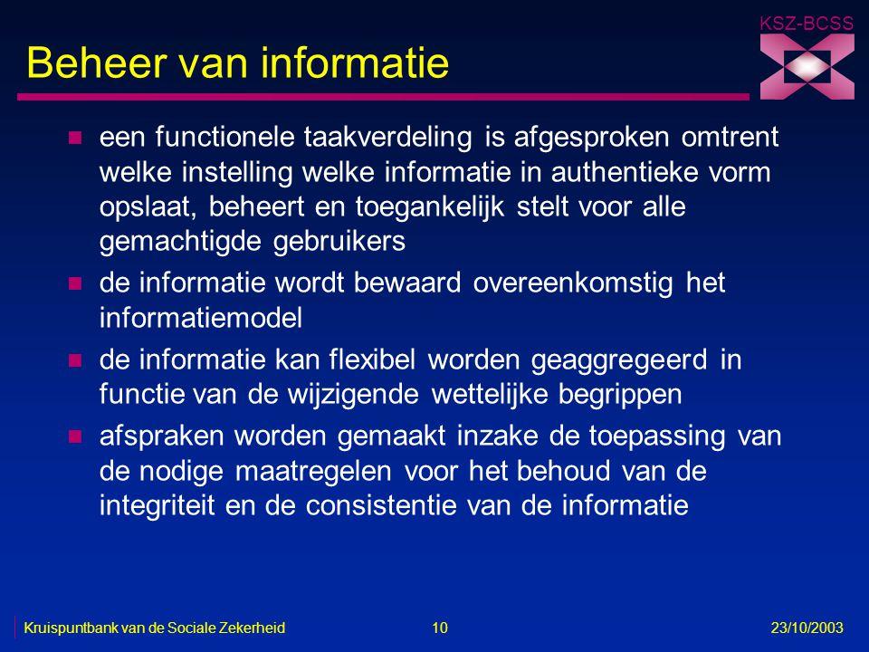 KSZ-BCSS Kruispuntbank van de Sociale Zekerheid 10 23/10/2003 Beheer van informatie n een functionele taakverdeling is afgesproken omtrent welke inste