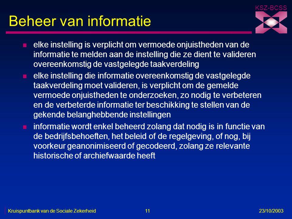 KSZ-BCSS Kruispuntbank van de Sociale Zekerheid 11 23/10/2003 Beheer van informatie n elke instelling is verplicht om vermoede onjuistheden van de inf