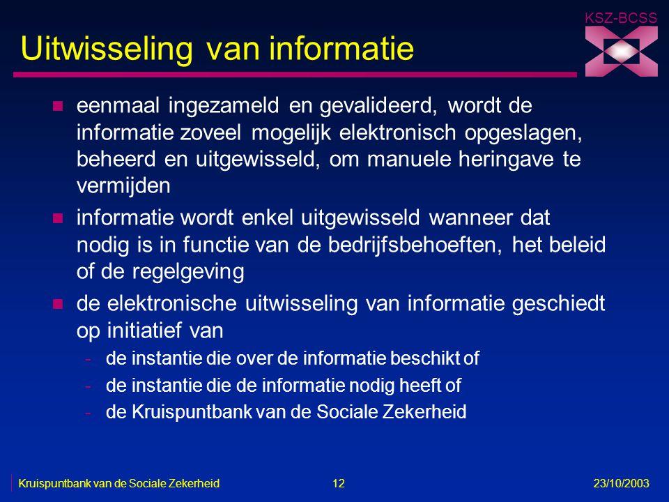 KSZ-BCSS Kruispuntbank van de Sociale Zekerheid 12 23/10/2003 Uitwisseling van informatie n eenmaal ingezameld en gevalideerd, wordt de informatie zov