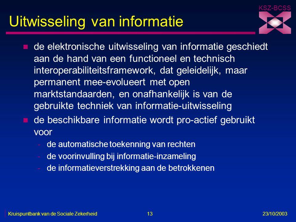 KSZ-BCSS Kruispuntbank van de Sociale Zekerheid 13 23/10/2003 Uitwisseling van informatie n de elektronische uitwisseling van informatie geschiedt aan
