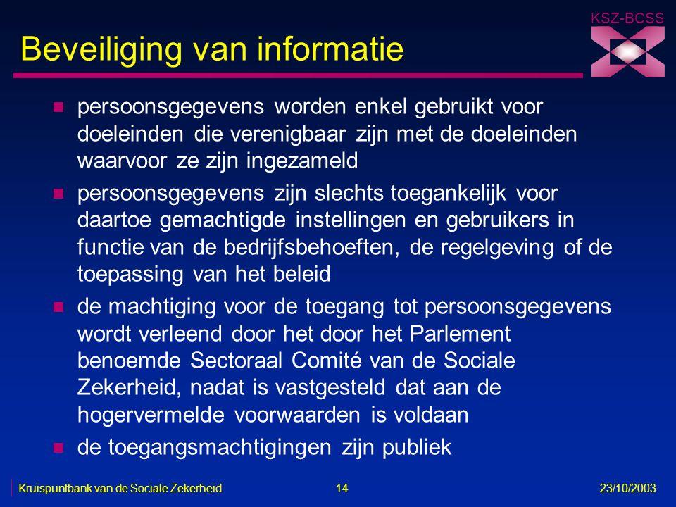 KSZ-BCSS Kruispuntbank van de Sociale Zekerheid 14 23/10/2003 Beveiliging van informatie n persoonsgegevens worden enkel gebruikt voor doeleinden die