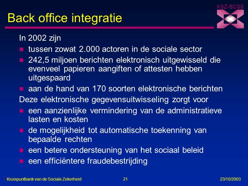 KSZ-BCSS Kruispuntbank van de Sociale Zekerheid 21 23/10/2003 Back office integratie In 2002 zijn n tussen zowat 2.000 actoren in de sociale sector n