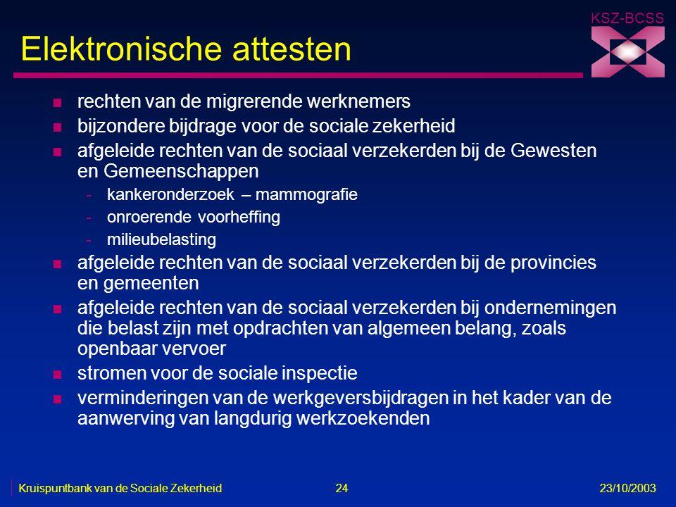 KSZ-BCSS Kruispuntbank van de Sociale Zekerheid 24 23/10/2003 Elektronische attesten n rechten van de migrerende werknemers n bijzondere bijdrage voor