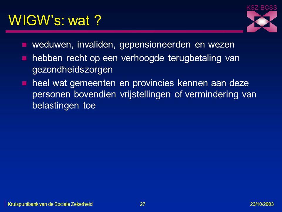 KSZ-BCSS Kruispuntbank van de Sociale Zekerheid 27 23/10/2003 WIGW's: wat ? n weduwen, invaliden, gepensioneerden en wezen n hebben recht op een verho