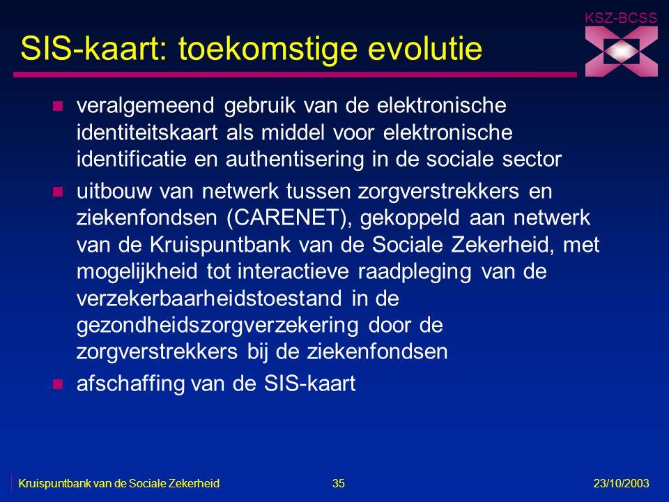 KSZ-BCSS Kruispuntbank van de Sociale Zekerheid 35 23/10/2003 SIS-kaart: toekomstige evolutie n veralgemeend gebruik van de elektronische identiteitsk
