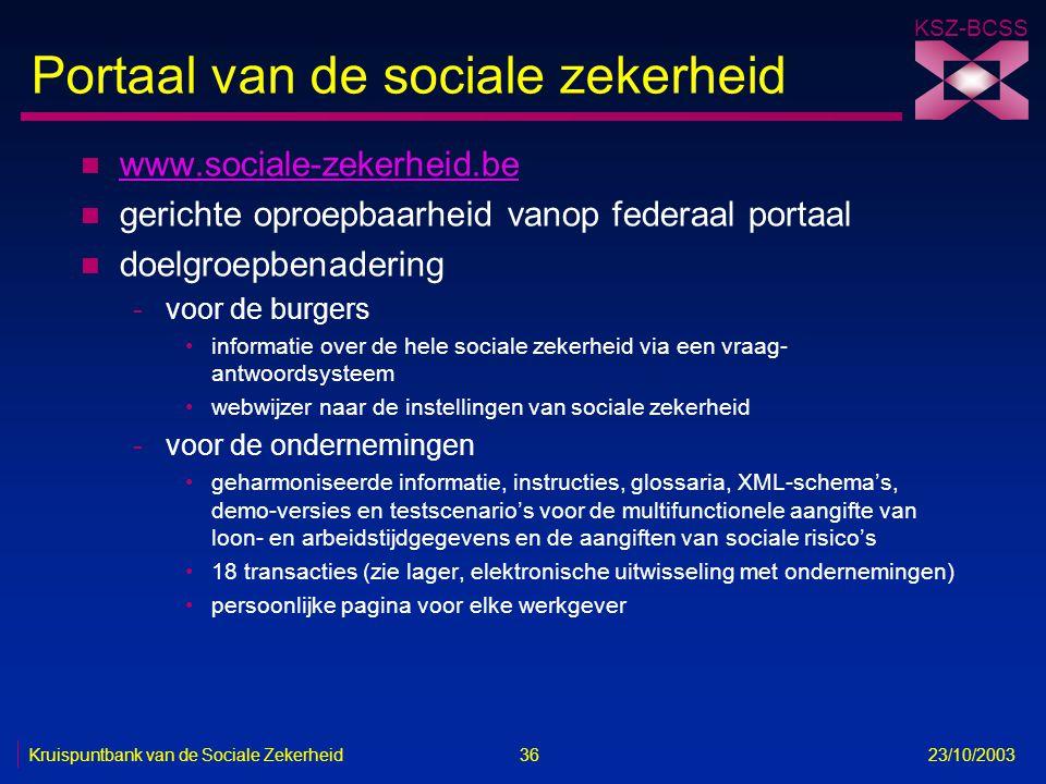 KSZ-BCSS Kruispuntbank van de Sociale Zekerheid 36 23/10/2003 Portaal van de sociale zekerheid n www.sociale-zekerheid.be www.sociale-zekerheid.be n g