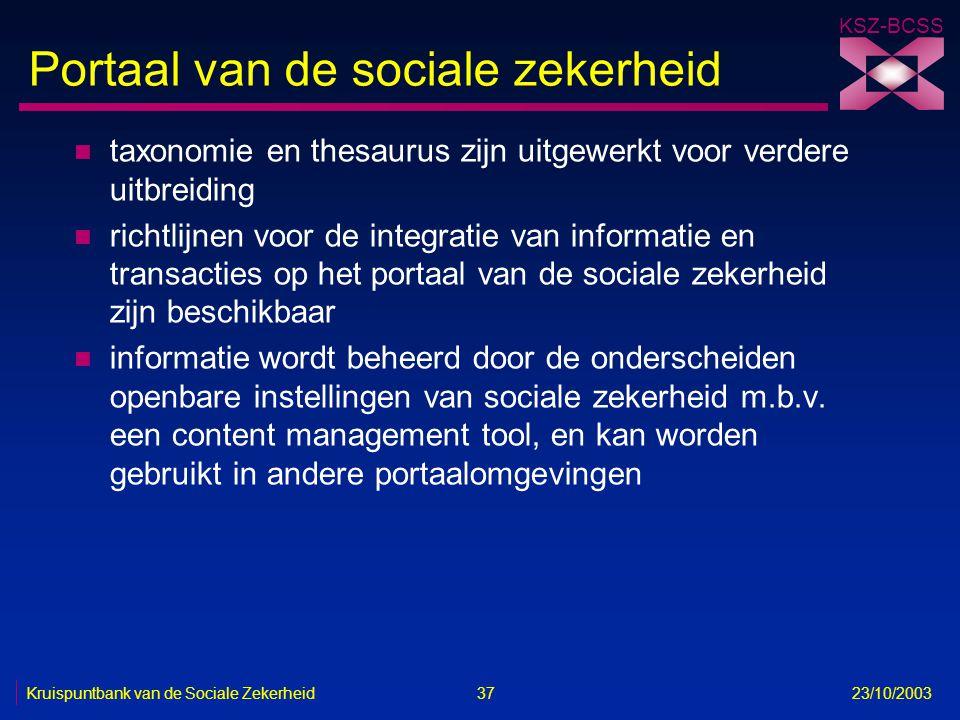 KSZ-BCSS Kruispuntbank van de Sociale Zekerheid 37 23/10/2003 Portaal van de sociale zekerheid n taxonomie en thesaurus zijn uitgewerkt voor verdere u