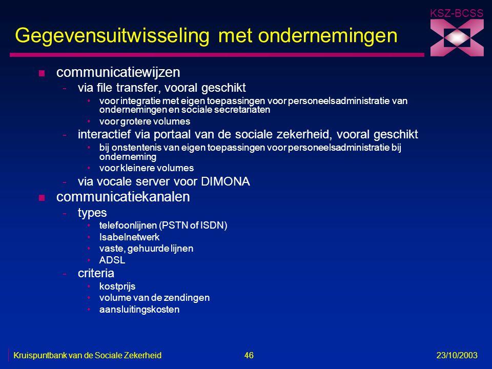 KSZ-BCSS Kruispuntbank van de Sociale Zekerheid 46 23/10/2003 Gegevensuitwisseling met ondernemingen n communicatiewijzen -via file transfer, vooral g