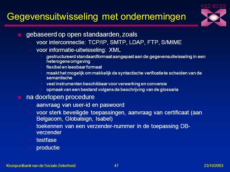 KSZ-BCSS Kruispuntbank van de Sociale Zekerheid 47 23/10/2003 Gegevensuitwisseling met ondernemingen n gebaseerd op open standaarden, zoals -voor inte