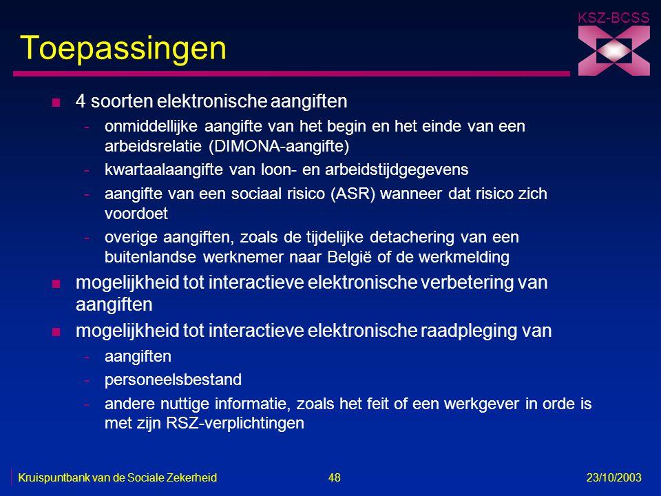 KSZ-BCSS Kruispuntbank van de Sociale Zekerheid 48 23/10/2003 Toepassingen n 4 soorten elektronische aangiften -onmiddellijke aangifte van het begin e