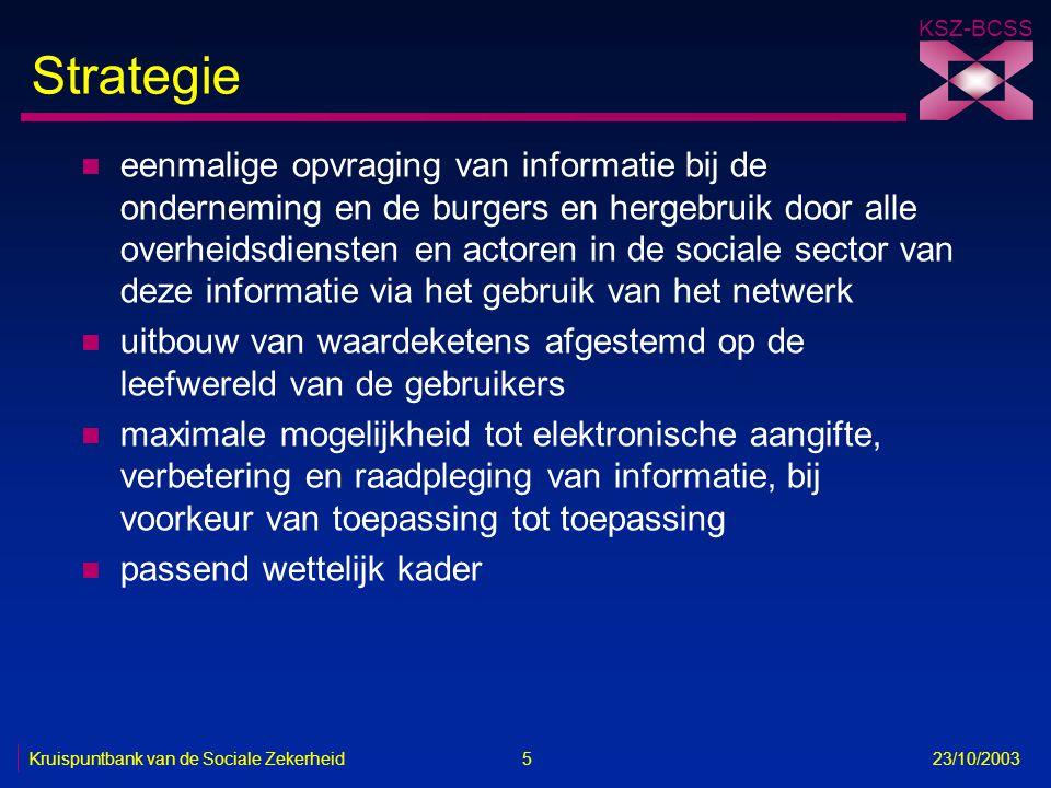 KSZ-BCSS Kruispuntbank van de Sociale Zekerheid 5 23/10/2003 Strategie n eenmalige opvraging van informatie bij de onderneming en de burgers en hergeb