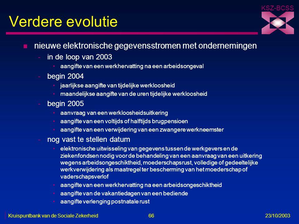 KSZ-BCSS Kruispuntbank van de Sociale Zekerheid 66 23/10/2003 Verdere evolutie n nieuwe elektronische gegevensstromen met ondernemingen -in de loop va