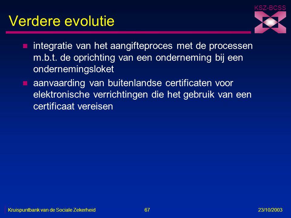 KSZ-BCSS Kruispuntbank van de Sociale Zekerheid 67 23/10/2003 Verdere evolutie n integratie van het aangifteproces met de processen m.b.t. de oprichti
