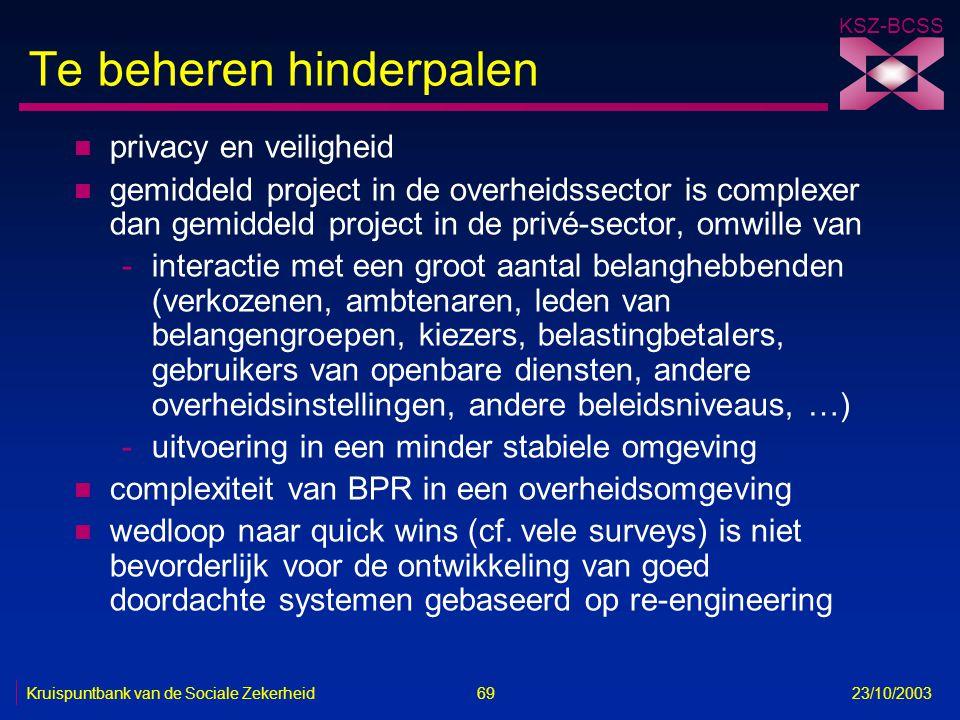 KSZ-BCSS Kruispuntbank van de Sociale Zekerheid 69 23/10/2003 Te beheren hinderpalen n privacy en veiligheid n gemiddeld project in de overheidssector