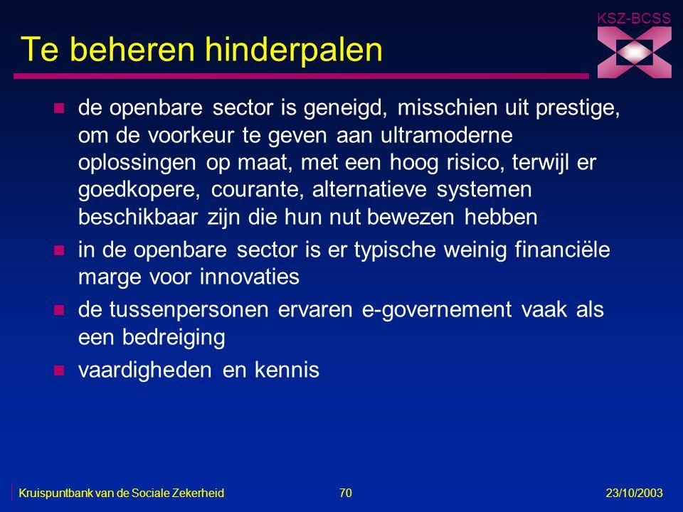 KSZ-BCSS Kruispuntbank van de Sociale Zekerheid 70 23/10/2003 Te beheren hinderpalen n de openbare sector is geneigd, misschien uit prestige, om de vo