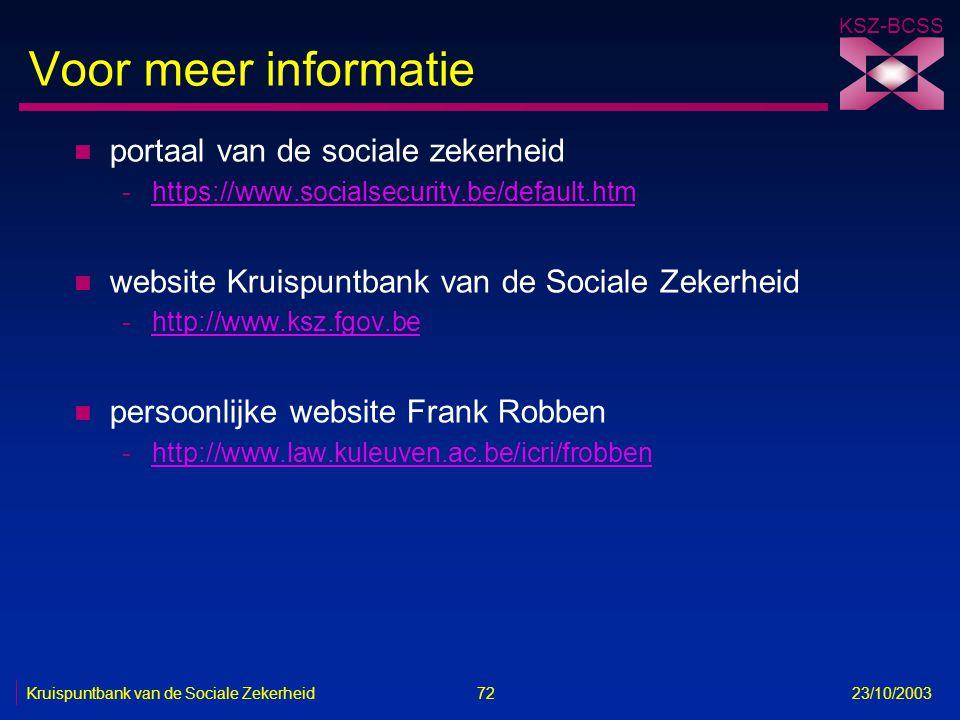 KSZ-BCSS Kruispuntbank van de Sociale Zekerheid 72 23/10/2003 Voor meer informatie n portaal van de sociale zekerheid -https://www.socialsecurity.be/d