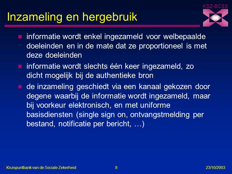 KSZ-BCSS Kruispuntbank van de Sociale Zekerheid 8 23/10/2003 Inzameling en hergebruik n informatie wordt enkel ingezameld voor welbepaalde doeleinden