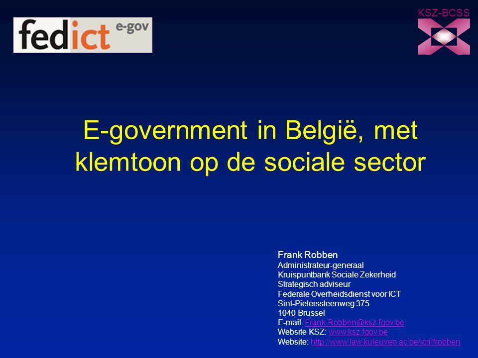 E-government in België, met klemtoon op de sociale sector KSZ-BCSS Frank Robben Administrateur-generaal Kruispuntbank Sociale Zekerheid Strategisch ad