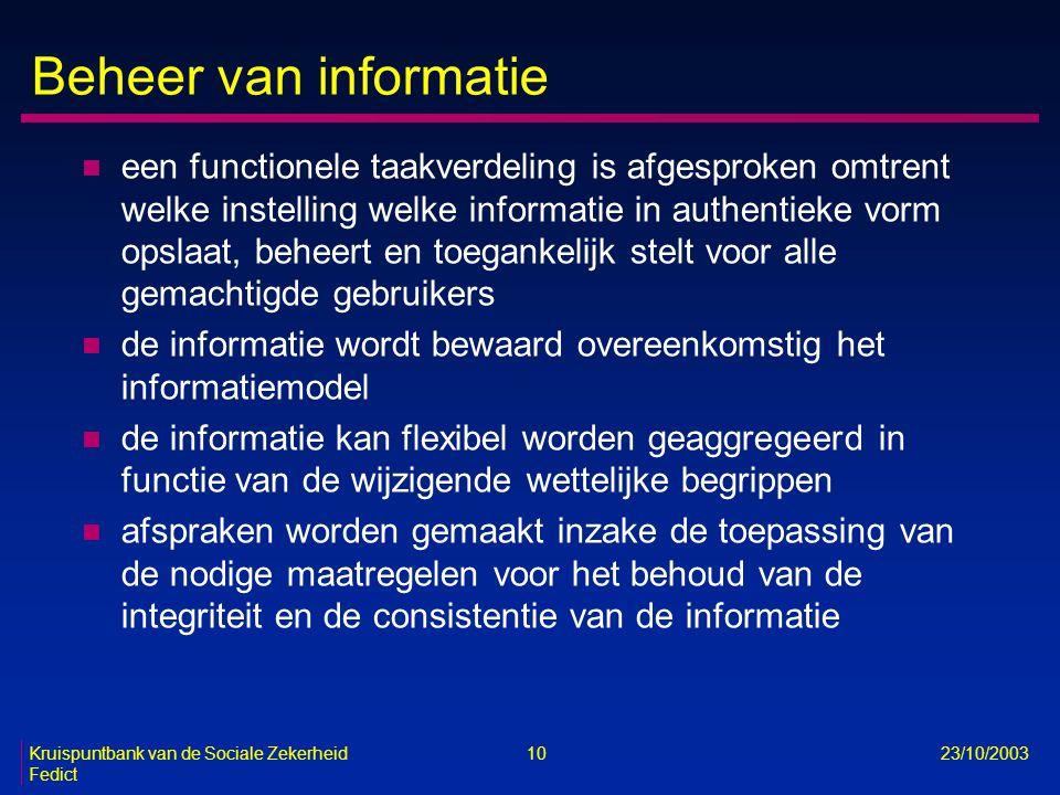 Kruispuntbank van de Sociale Zekerheid 10 23/10/2003 Fedict Beheer van informatie n een functionele taakverdeling is afgesproken omtrent welke instell
