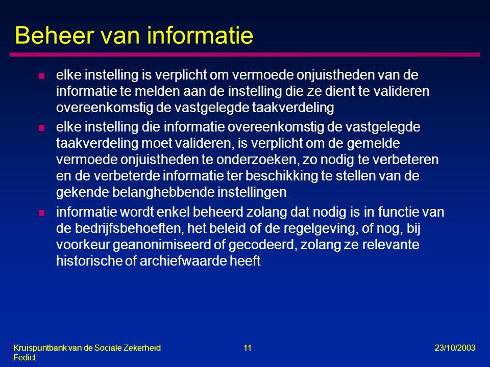 Kruispuntbank van de Sociale Zekerheid 11 23/10/2003 Fedict Beheer van informatie n elke instelling is verplicht om vermoede onjuistheden van de infor