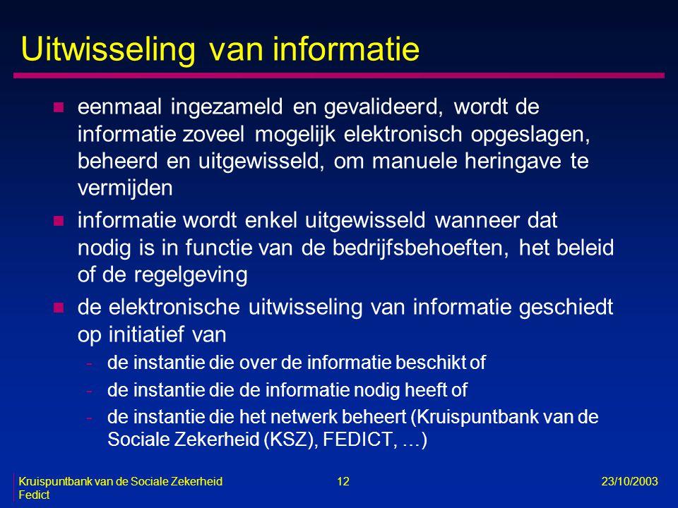 Kruispuntbank van de Sociale Zekerheid 12 23/10/2003 Fedict Uitwisseling van informatie n eenmaal ingezameld en gevalideerd, wordt de informatie zovee