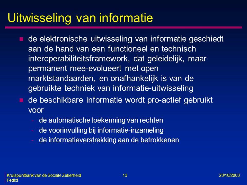 Kruispuntbank van de Sociale Zekerheid 13 23/10/2003 Fedict Uitwisseling van informatie n de elektronische uitwisseling van informatie geschiedt aan d