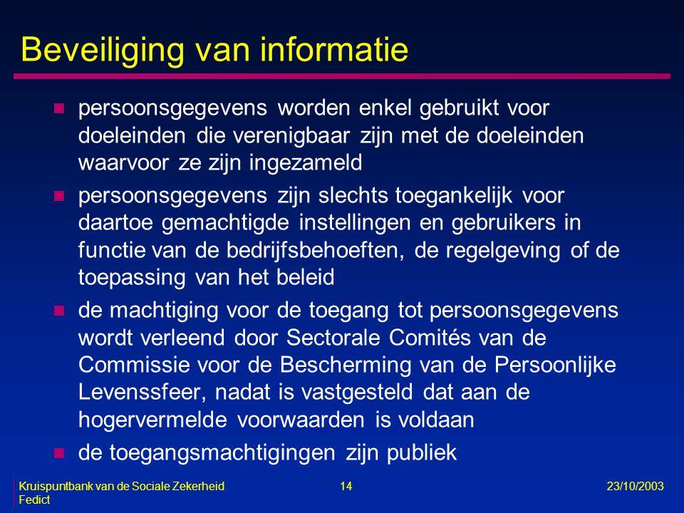 Kruispuntbank van de Sociale Zekerheid 14 23/10/2003 Fedict Beveiliging van informatie n persoonsgegevens worden enkel gebruikt voor doeleinden die ve