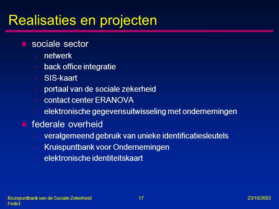 Kruispuntbank van de Sociale Zekerheid 17 23/10/2003 Fedict Realisaties en projecten n sociale sector -netwerk -back office integratie -SIS-kaart -por