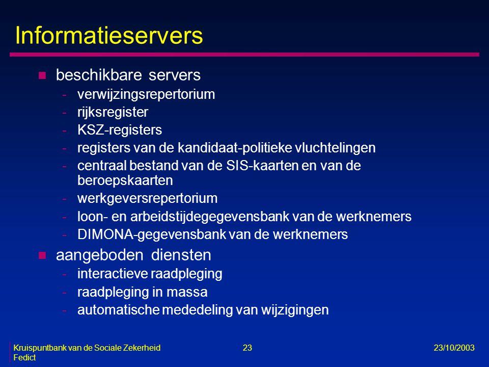 Kruispuntbank van de Sociale Zekerheid 23 23/10/2003 Fedict Informatieservers n beschikbare servers -verwijzingsrepertorium -rijksregister -KSZ-regist