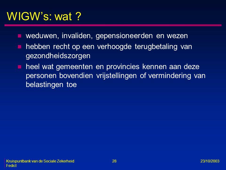 Kruispuntbank van de Sociale Zekerheid 28 23/10/2003 Fedict WIGW's: wat ? n weduwen, invaliden, gepensioneerden en wezen n hebben recht op een verhoog