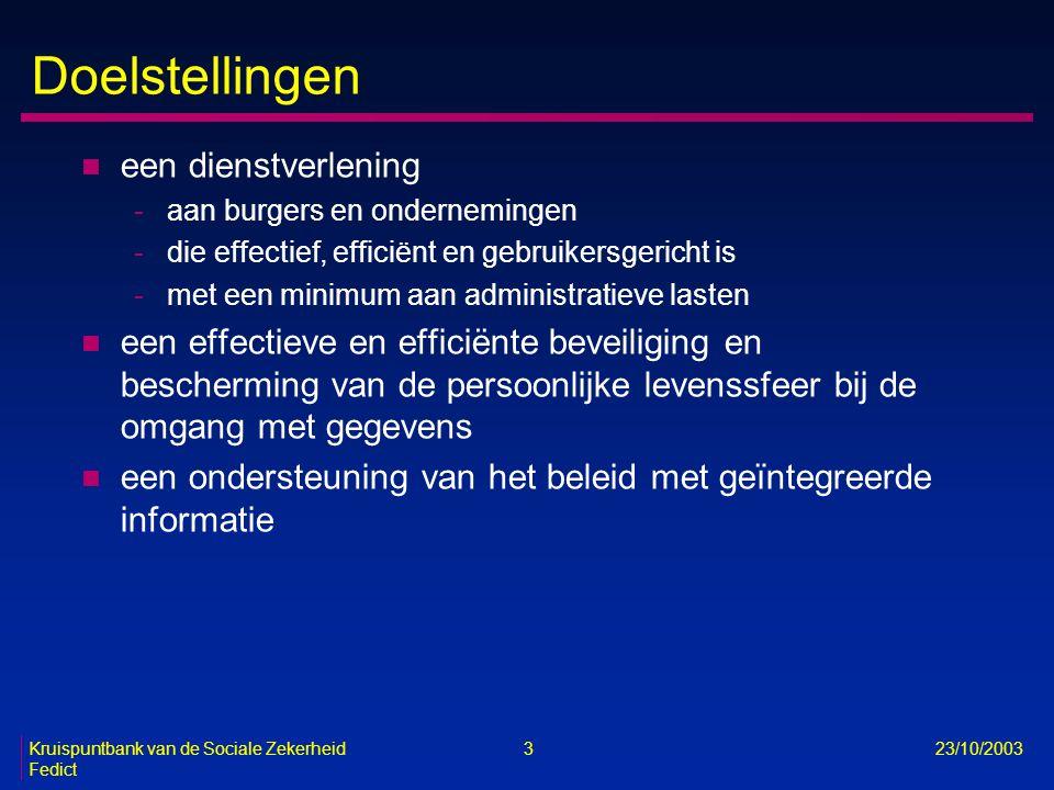 Kruispuntbank van de Sociale Zekerheid 3 23/10/2003 Fedict Doelstellingen n een dienstverlening -aan burgers en ondernemingen -die effectief, efficiën