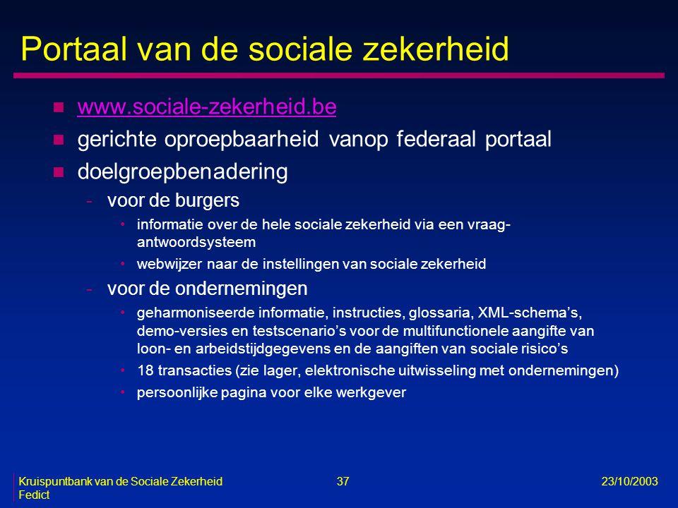 Kruispuntbank van de Sociale Zekerheid 37 23/10/2003 Fedict Portaal van de sociale zekerheid n www.sociale-zekerheid.be www.sociale-zekerheid.be n ger
