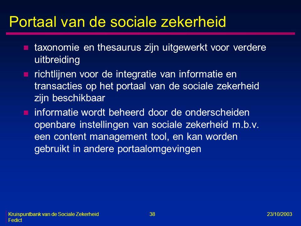 Kruispuntbank van de Sociale Zekerheid 38 23/10/2003 Fedict Portaal van de sociale zekerheid n taxonomie en thesaurus zijn uitgewerkt voor verdere uit