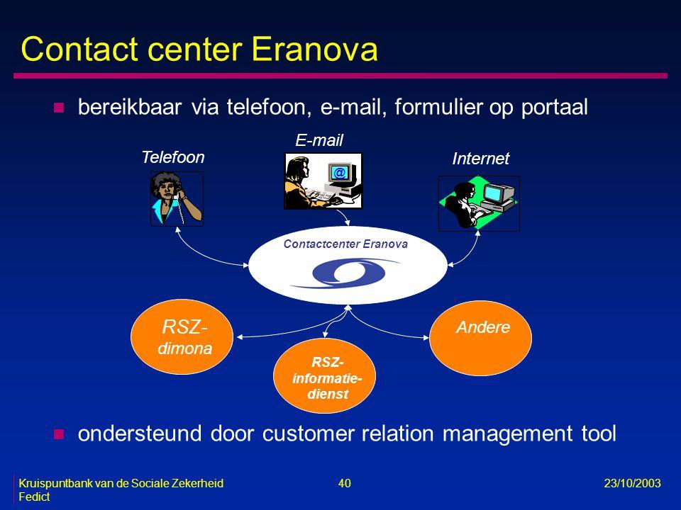 Kruispuntbank van de Sociale Zekerheid 40 23/10/2003 Fedict Contact center Eranova n bereikbaar via telefoon, e-mail, formulier op portaal n ondersteu