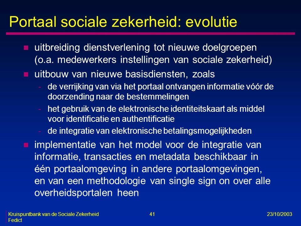 Kruispuntbank van de Sociale Zekerheid 41 23/10/2003 Fedict Portaal sociale zekerheid: evolutie n uitbreiding dienstverlening tot nieuwe doelgroepen (