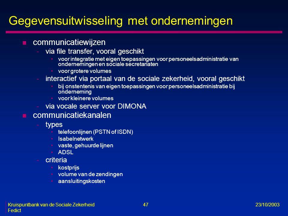 Kruispuntbank van de Sociale Zekerheid 47 23/10/2003 Fedict Gegevensuitwisseling met ondernemingen n communicatiewijzen -via file transfer, vooral ges