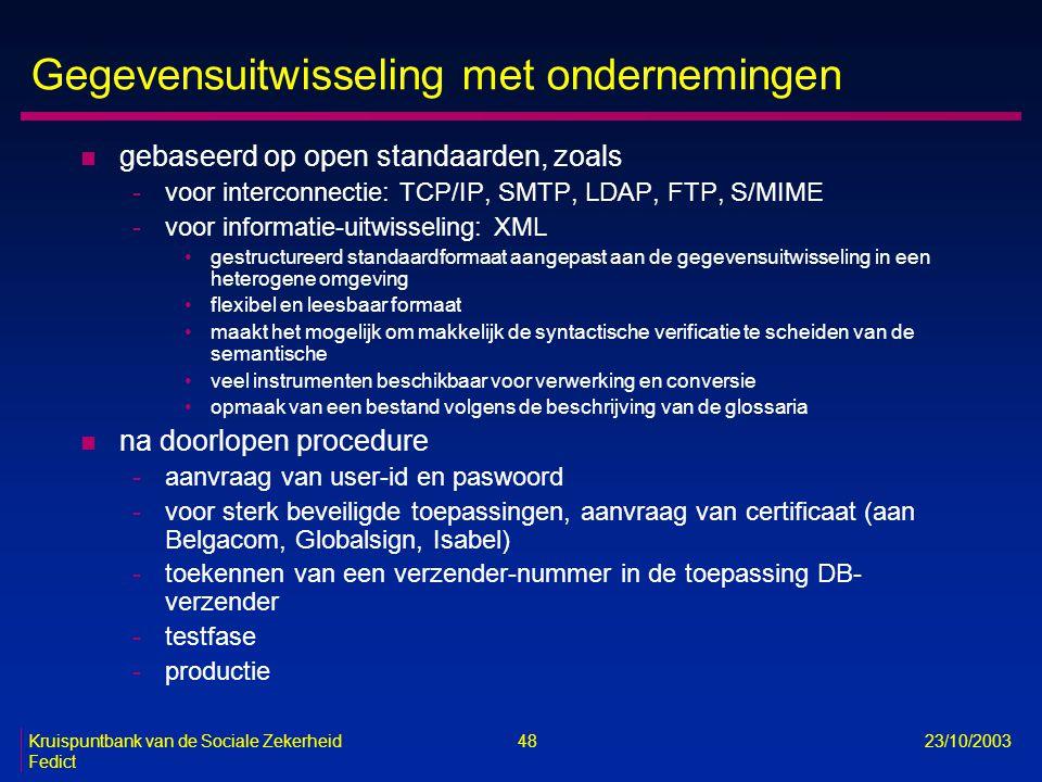 Kruispuntbank van de Sociale Zekerheid 48 23/10/2003 Fedict Gegevensuitwisseling met ondernemingen n gebaseerd op open standaarden, zoals -voor interc