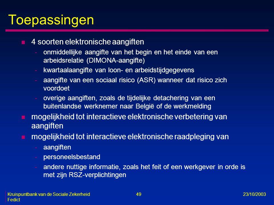 Kruispuntbank van de Sociale Zekerheid 49 23/10/2003 Fedict Toepassingen n 4 soorten elektronische aangiften -onmiddellijke aangifte van het begin en