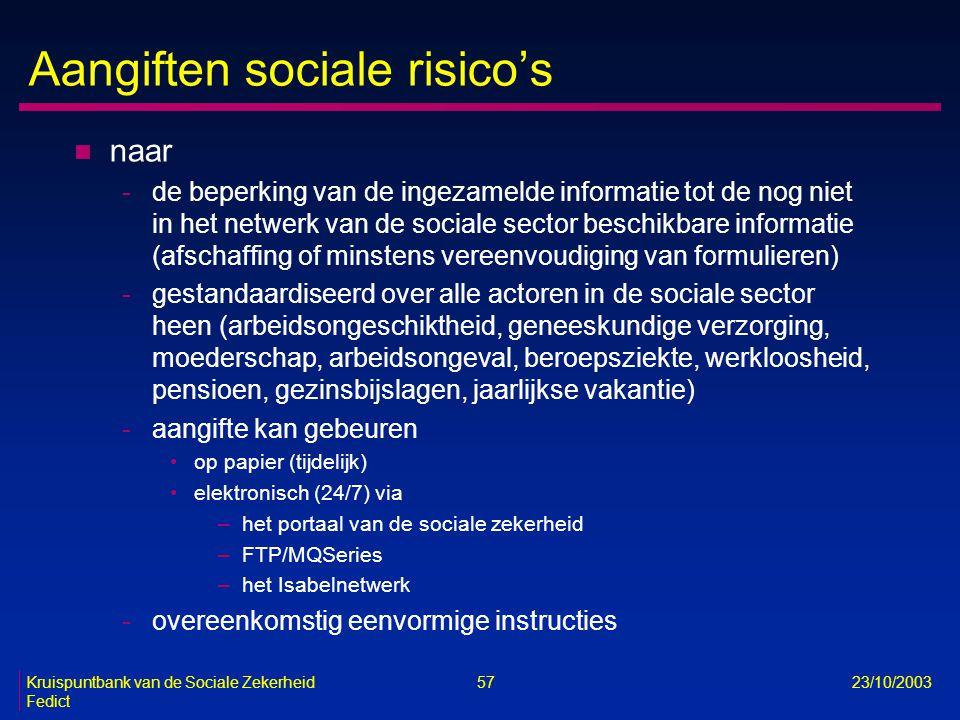 Kruispuntbank van de Sociale Zekerheid 57 23/10/2003 Fedict Aangiften sociale risico's n naar -de beperking van de ingezamelde informatie tot de nog n